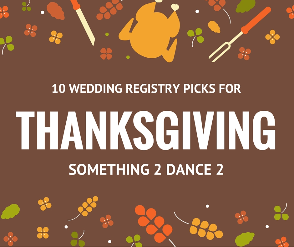 10 Wedding Registry Picks for Thanksgiving | Something 2 Dance 2